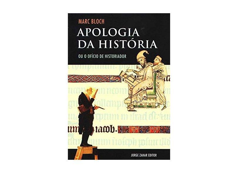 Apologia da História ou o Ofício de História - Bloch, Marc - 9788571106093