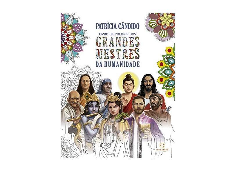 Livro de Colorir Dos Grandes Mestres da Humanidade - Candido, Patricia - 9788564463516