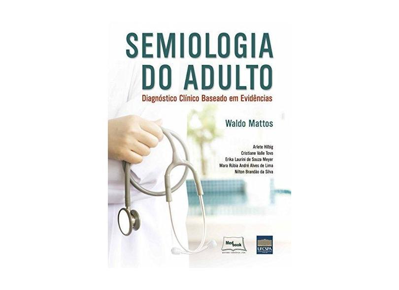 Semiologia do Adulto: Diagnóstico Clínico Baseado em Evidências - Waldo Mattos - 9788583690269