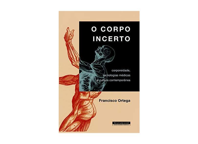 O Corpo Incerto - Francisco Ortega - 9788576171409