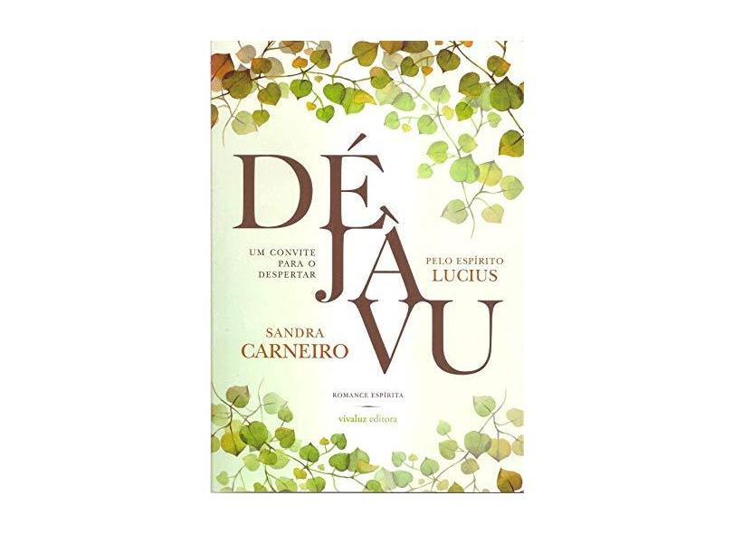 Déjà Vu. Um Convite Para o Despertar - Sandra Carneiro - 9788589202527