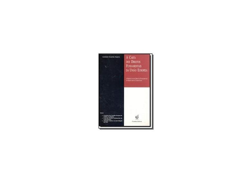 Carta Dos Direitos Fundamentais Da União Européia, A - A Protecção Dos Direitos Fundamentais No Ordenamento Comunitário - António Goucha Soares - 9720032010945