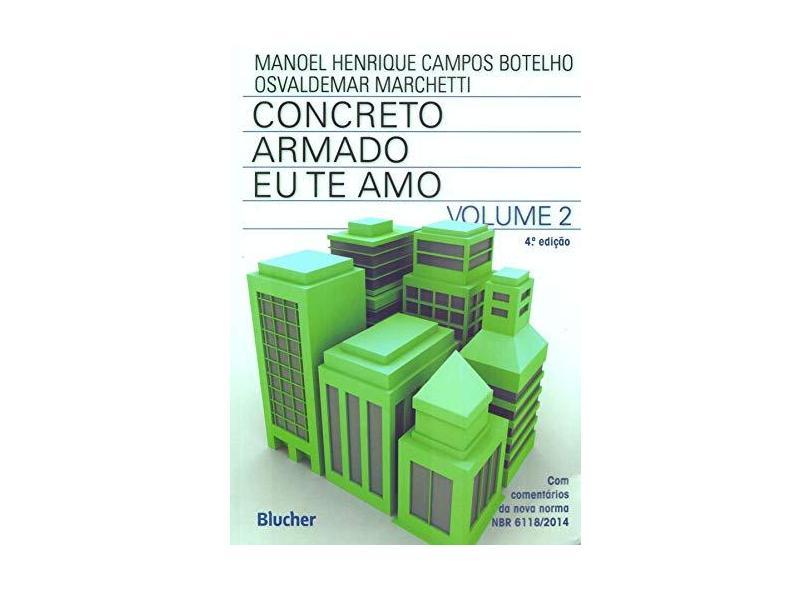 Concreto Armado - Eu Te Amo - Vol. II - 4ª Ed. 2015 - Botelho, Manoel Henrique Campos - 9788521208945