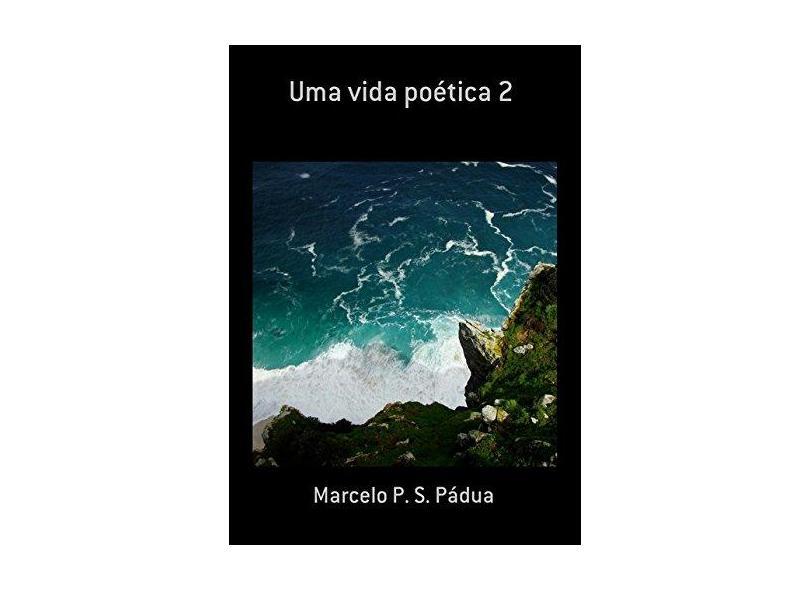 Uma Vida Poética 2 - Marcelo P. S. Pádua - 9788592861117