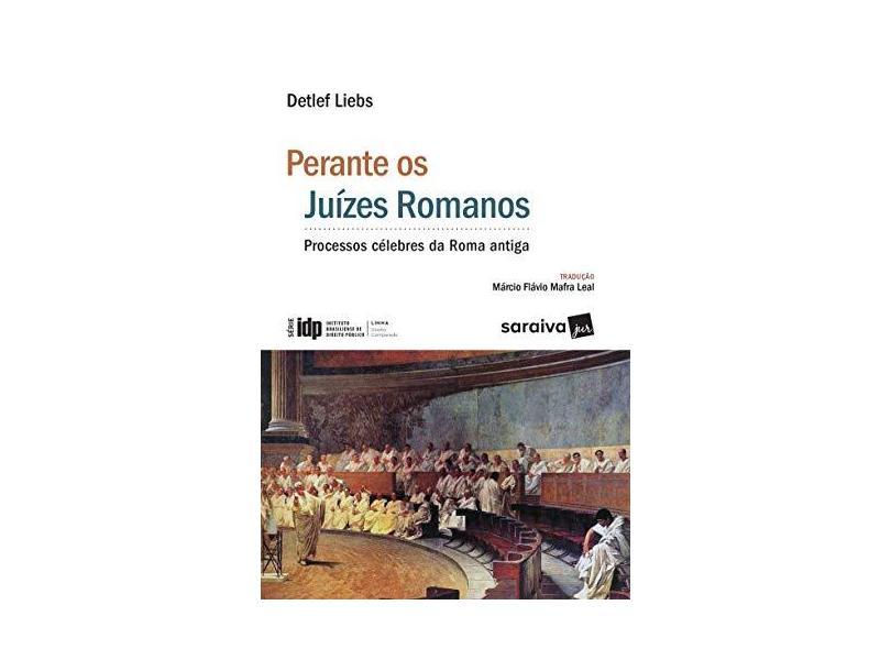 Perante Juízes Romanos. Processos Célebres da Roma Antiga - Série IDP - Detlef Liebs - 9788547220709