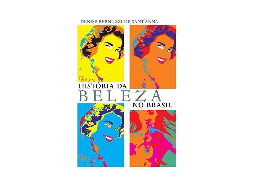 História da Beleza No Brasil - Sant'anna,  Denise Bernuzzi De - 9788572448796
