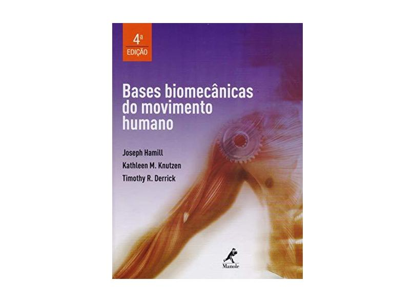 Bases Biomecânicas do Movimento Humano - 4ª Ed. 2016 - Derrick, Timothy R.; Hamill, Joseph; Knutzen, Kathleen M. - 9788520446706
