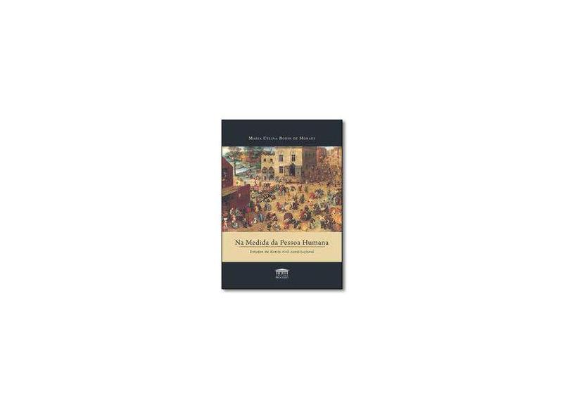 Na Medida da Pessoa Humana. Estudos de Direito Civil Constitucional - Maria Celina Bodin De Moraes - 9788571479500