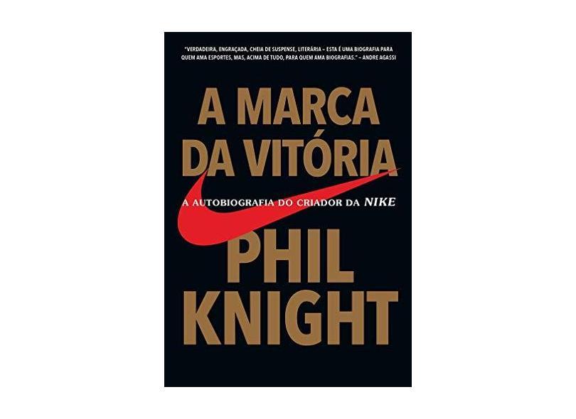 A Marca da Vitória - A Autobiografia do Criador da Nike - Knight, Phil; - 9788543104461