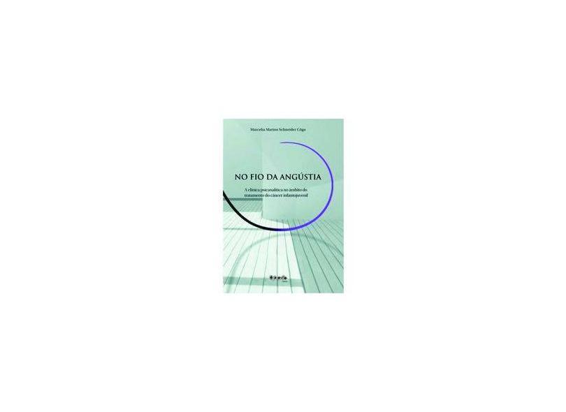 No Fio da Angústia - A Clínica Psicanalítica No Âmbito do Tratamento do Câncer Infantojuvenil - Côgo,marcelia Marino Schneider - 9788583050971