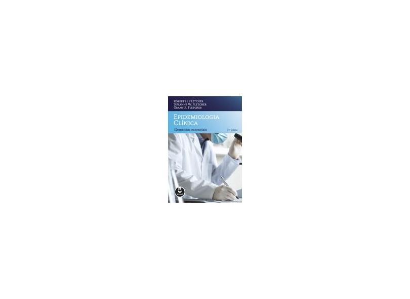 Epidemiologia Clínica: Elementos Essenciais - Robert H. Fletcher, Grant S. Fletcher, Suzanne W. Fletcher - 9788582710678