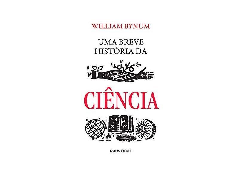Uma Breve História da Ciência - Coleção Pocket - William Bynum - 9788525434449