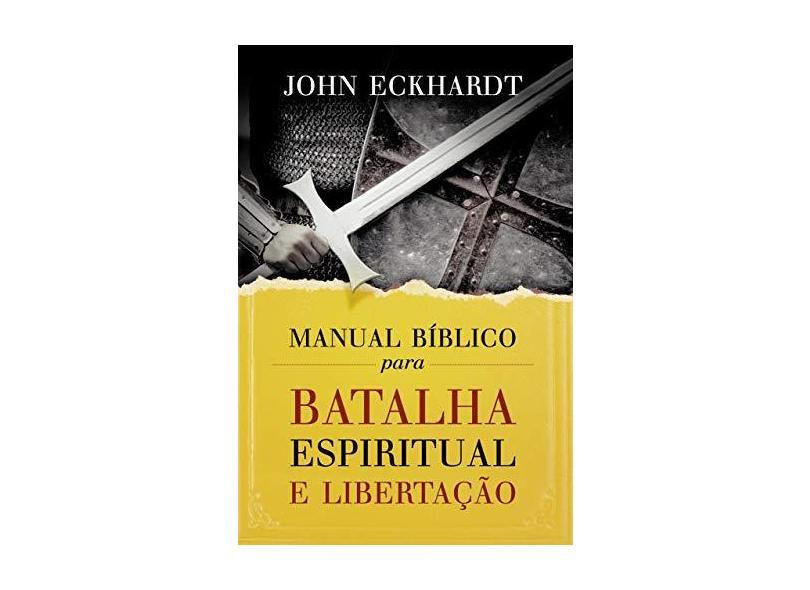 Manual Bíblico Para Batalha Espiritual e Libertação - John Eckhardt - 9788578608569