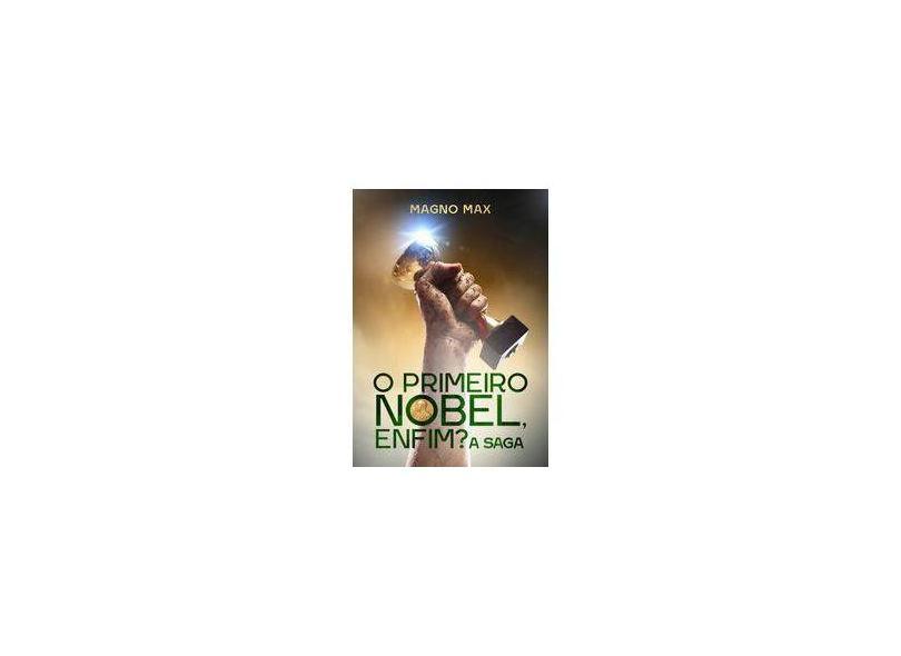 O Primeiro Nobel, Enfim? A Saga - Magno Max - 9788592255206