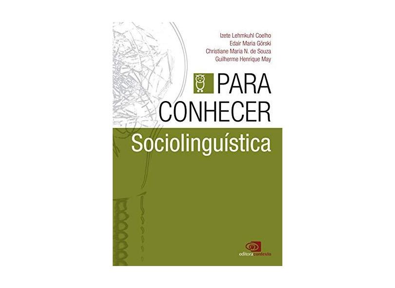 Para Conhecer Sociolinguística - Souza, Christiane Maria N.; Görski, Edair Maria; May, Guilherme Henrique - 9788572448901