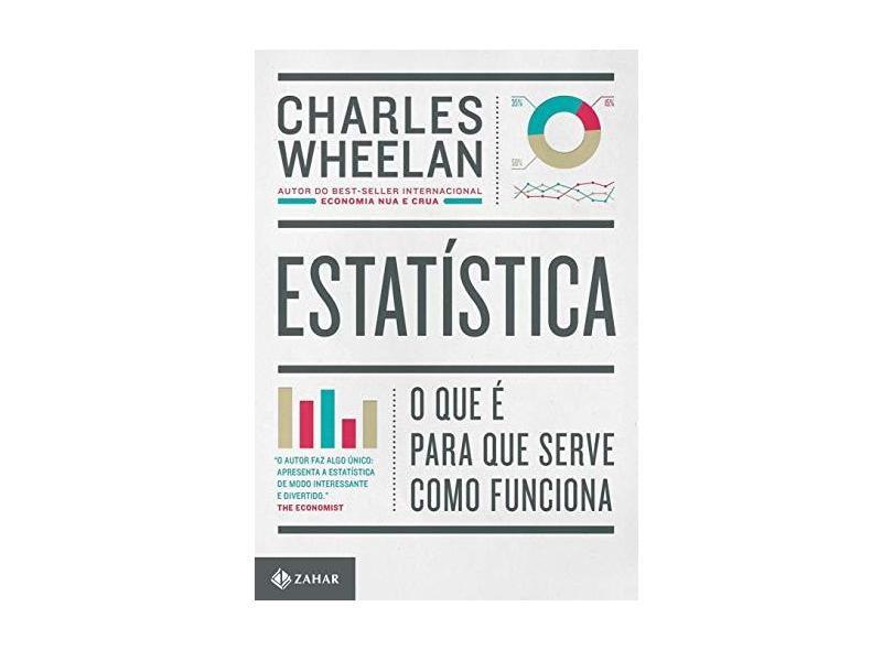 Estatística. O que É, Para que Serve, Como Funciona - Charles Wheelan - 9788537815120