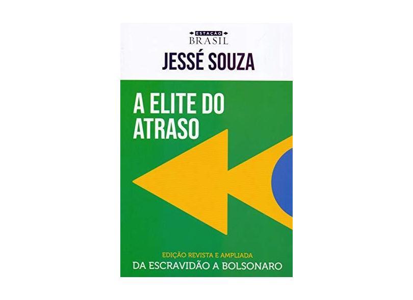 A elite do atraso: da escravidão a Bolsonaro - Jessé Souza - 9788556080424