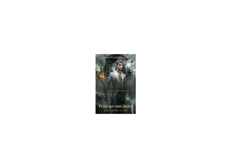 As Peças Infernais - Príncipe Mecânico - Vol. 2 - Clare, Cassandra - 9788501092694