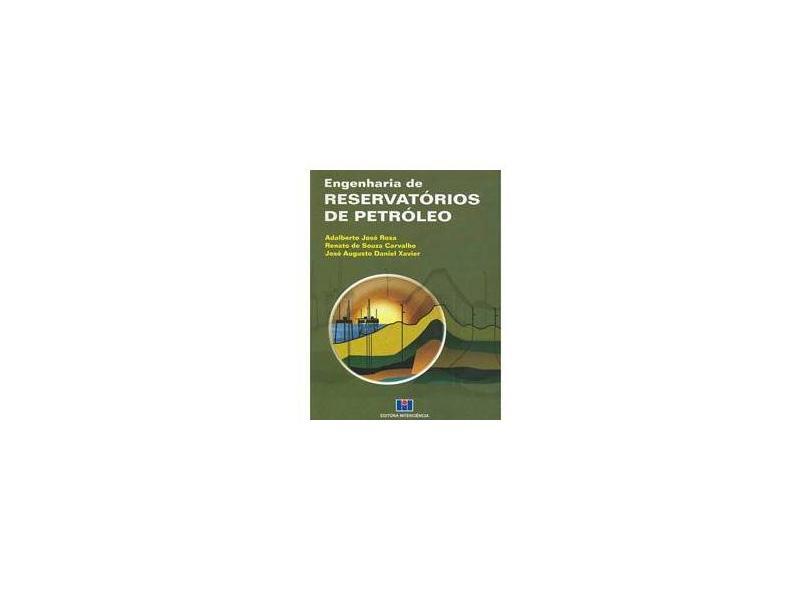 Engenharia de Reservatórios de Petróleo - Rosa, Adalberto José; Carvalho, Renato De Souza; Xavier, José Augusto Daniel - 9788571931350