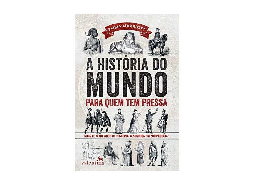 A História do Mundo Para Quem Tem Pressa - Mais de 5000 Anos de História Resumidos Em 200 Páginas - Marriot, Emma - 9788565859516