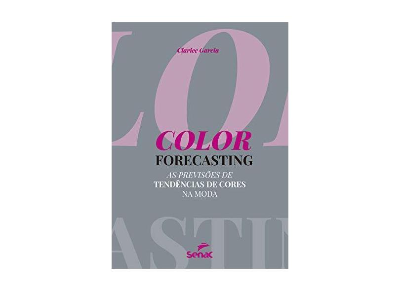Color Forecasting. As Previsões de Tendências de Cores na Moda - Clarice Carvalho Garcia - 9788562564734