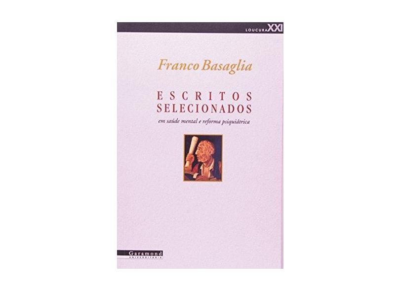 Escritos Selecionados. Em Saúde Mental e Reforma Psiquiátrica - Franco Basaglia - 9788576170570