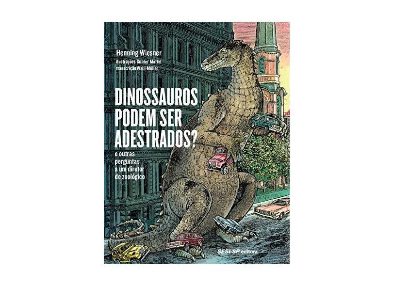 Dinossauros Podem Ser Adestrados? E Outras Perguntas A Um Diretor De Zoológico - Henning Wiesner - 9788550411095