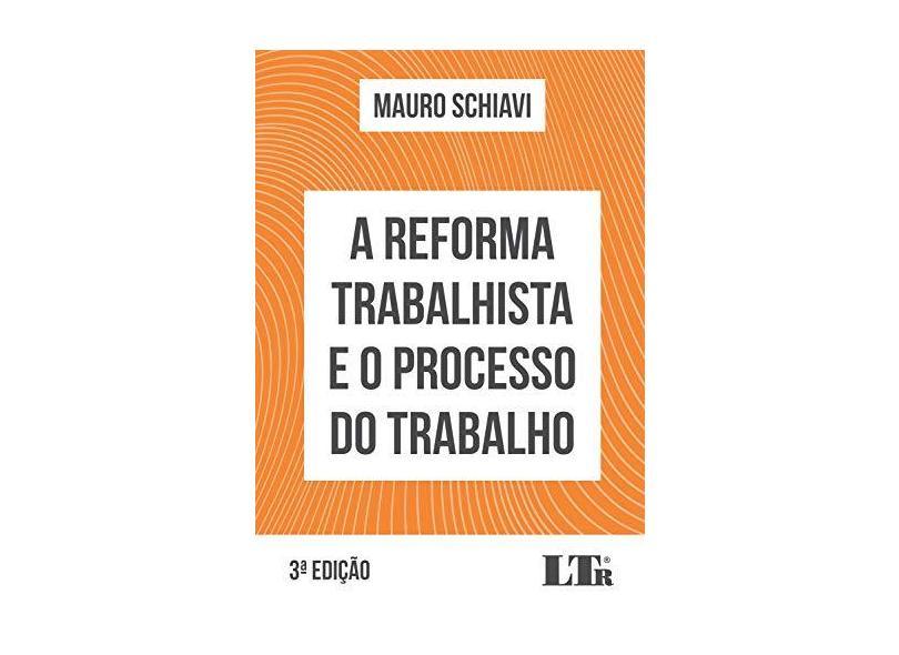 A Reforma Trabalhista e o Processo do Trabalho - Mauro Schiavi - 9788536198255