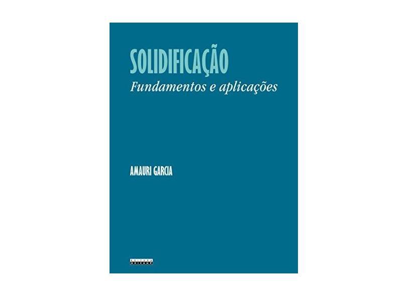 Solidificação: Fundamentos e Aplicações - Amauri Garcia - 9788526807822