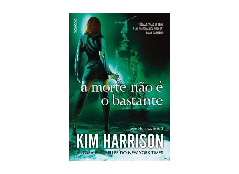 Morte Não É o Bastante, A - Vol.3 - Série Hollows - Kim Harrison - 9788584190232
