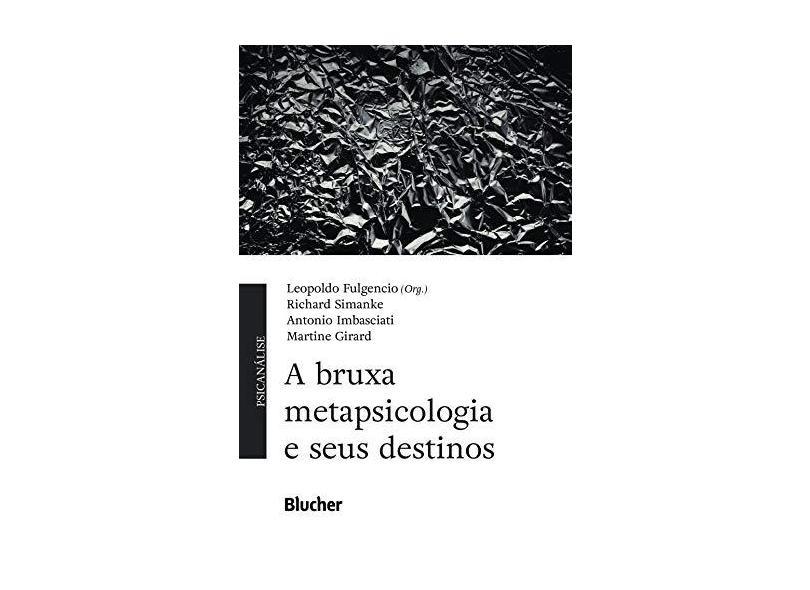 A Bruxa Metapsicologia e Seus Destinos - Leopoldo Fulgencio - 9788521213260