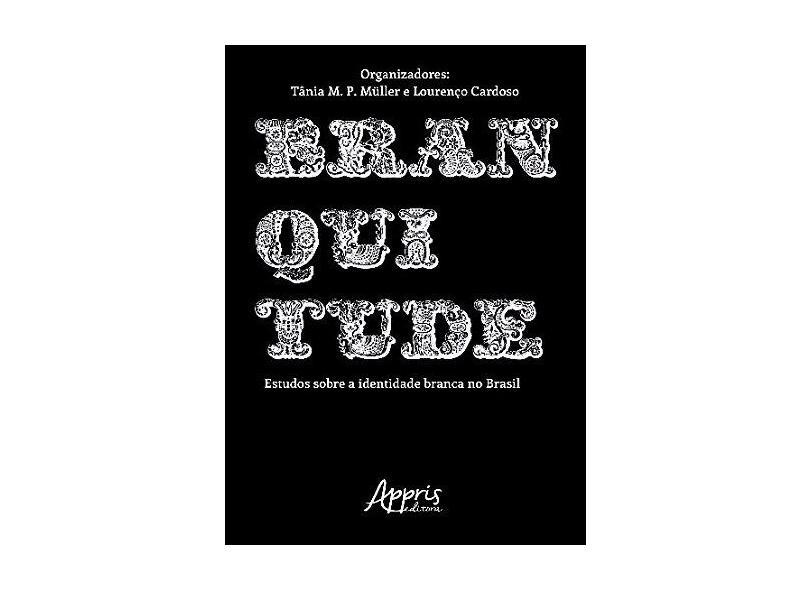 Branquitude. Estudos Sobre a Identidade Branca no Brasil - Tânia M. P. Müller - 9788547308292