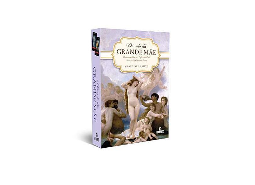 Oráculo da Grande Mãe: Divinação, Magia e Espiritualidade Com os Arquétipos da Deusa - Claudiney Prieto - 9788598307442