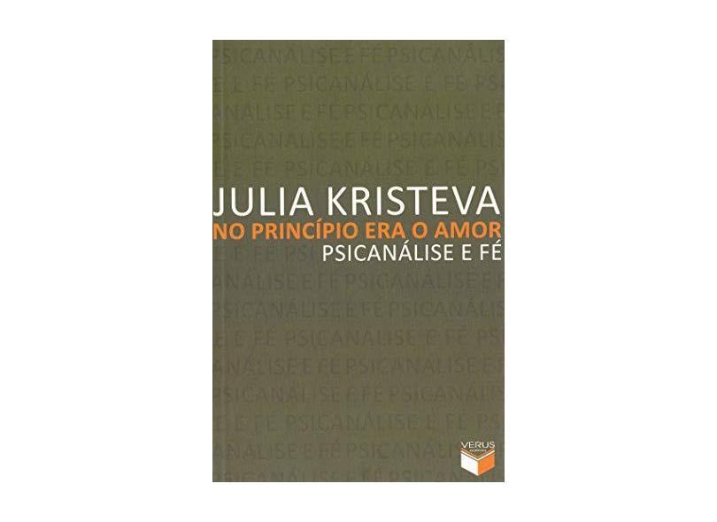 No Principio Era O Amor. Psicanalise E Fe - Julia Kristeva - 9788576860907