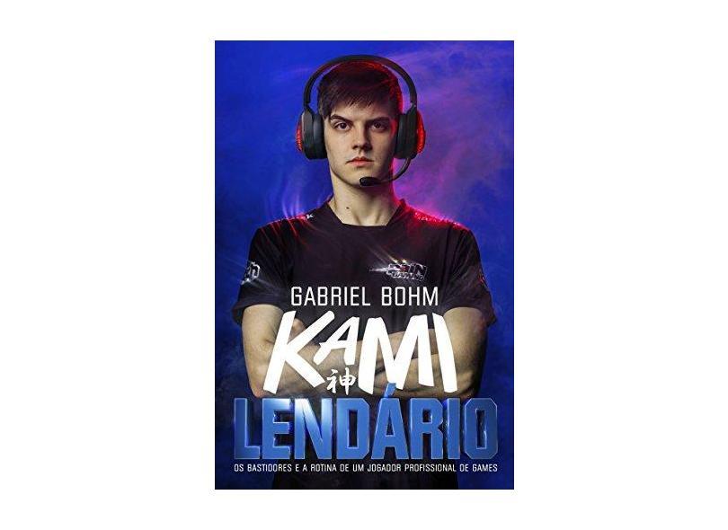 Lendário - Os Bastidores e A Rotina de Um Jogador Profissional de Games - Santos, Gabriel Bõhm Dos - 9788556510488