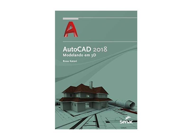 AutoCAD 2018. Modelando em 3D - Rosa Katori - 9788539621217