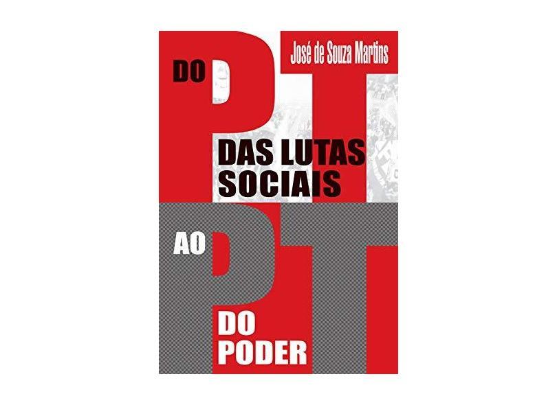 Do PT das Lutas Sociais ao PT do Poder - José De Souza Martins - 9788572449465