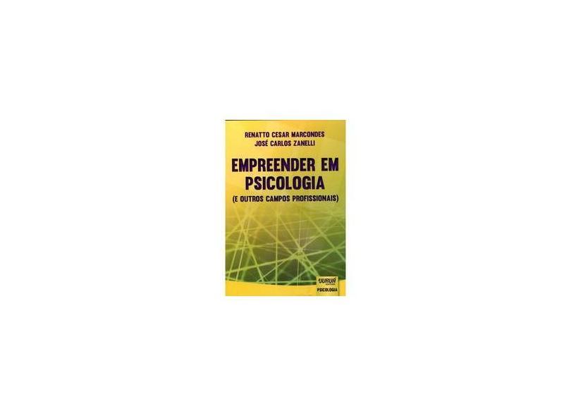 Empreender em Psicologia: ( E Outros Campos Profissionais ) - Renatto Cesar Marcondes - 9788536259383