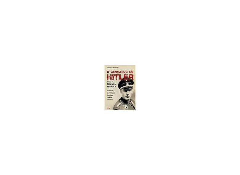 O Carrasco de Hitler - A Vida de Reinhard Heydrich - Gerwarth, Robert - 9788531612343