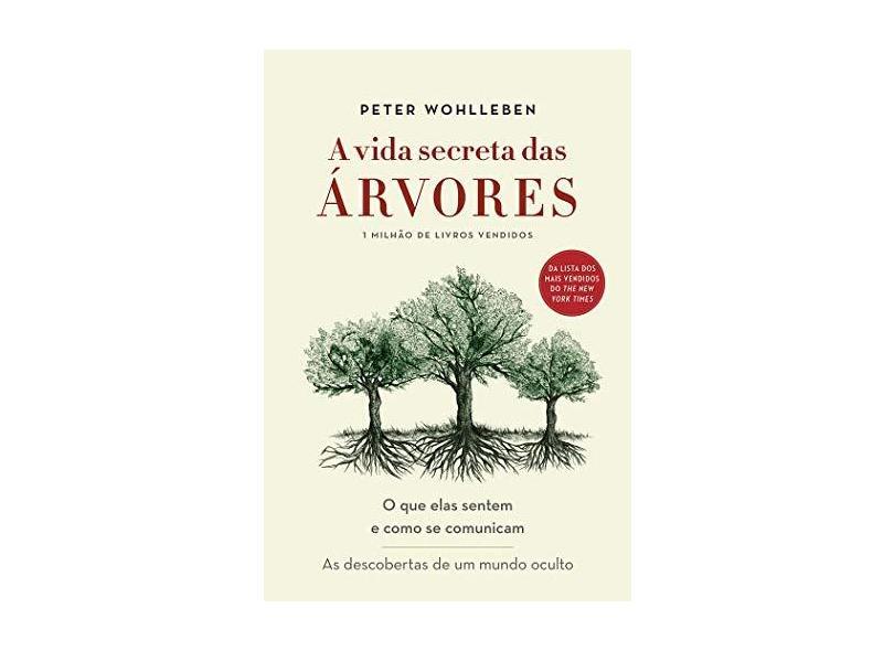 Vida Secreta das Árvores, A: O que Elas Sentem e Como se Comunicam - Peter Wohlleben - 9788543104652
