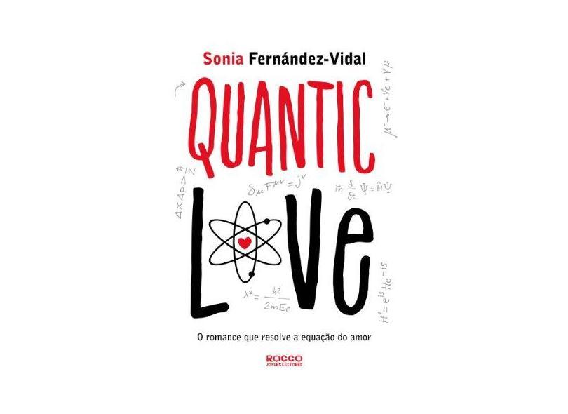 Quantic Love - o Romance Que Resolve A Equação do Amor - Fernandez Vidal, Sonia - 9788579801570