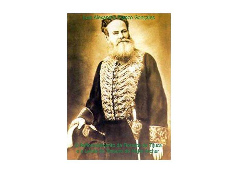 O Reflorestamento da Floresta da Tijuca e a Lenda do Tesouro do Major Archer - Luis Alexandre Franco Gonçales - 9788591931439