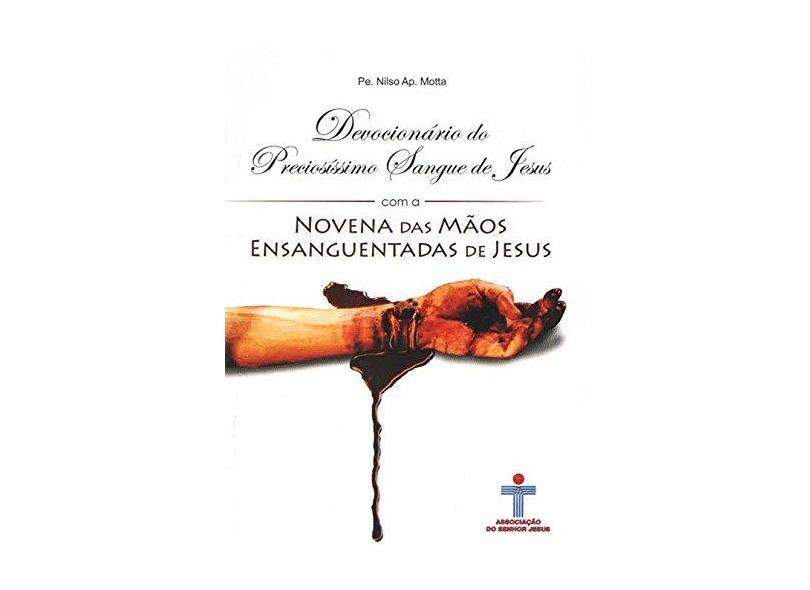 Devocionário do Preciosíssimo Sangue de Jesus com a Novena das Mãos Ensanguentadas de Jesus - Pe. Nilso Ap Motta - 9788599440261