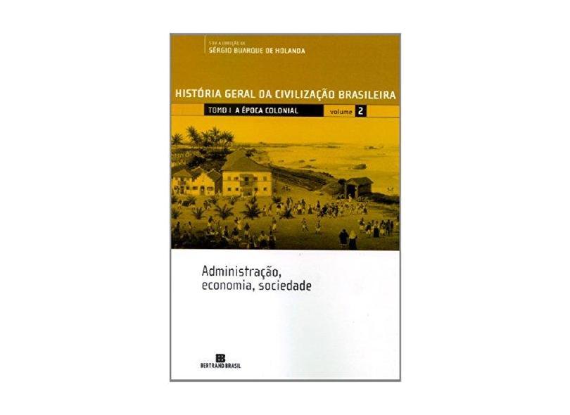 História Geral Da Civilização Brasileira. A Época Colonial. Administração, Economia, Sociedade - Volume 2 - Boris Fausto - 9788528601978