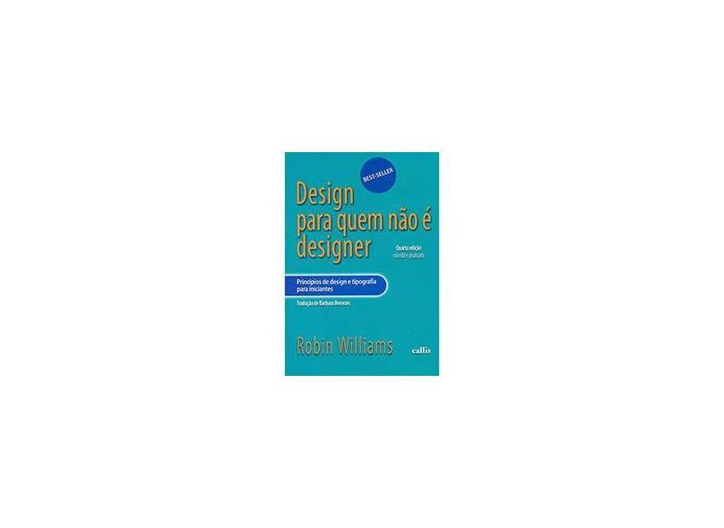 Design Para Quem Não É Designer - 4ª Ed. 2013 - Williams, Robin - 9788574168364