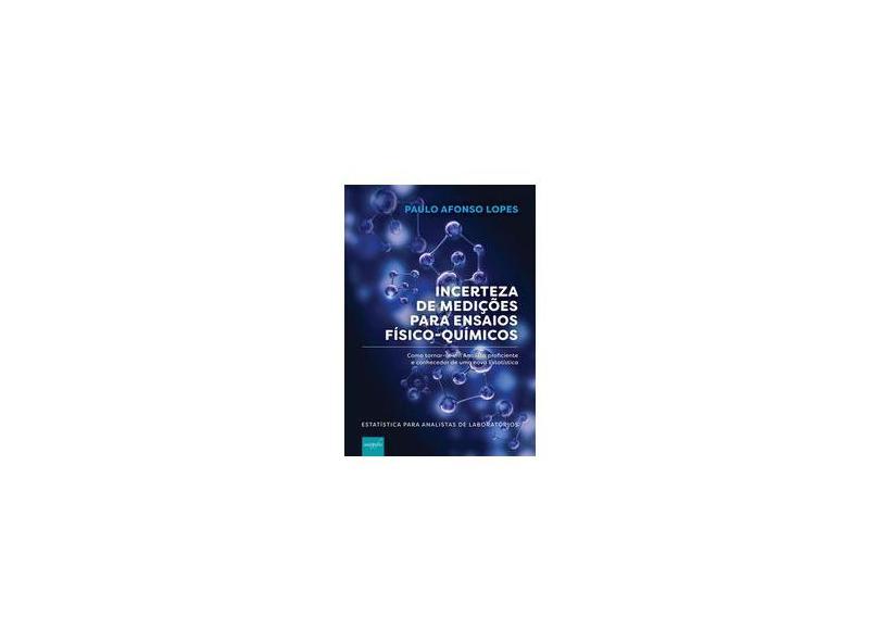 Incerteza de Medições Para Ensaios Físico-Químicos - Lopes, Paulo Afonso - 9788555269813
