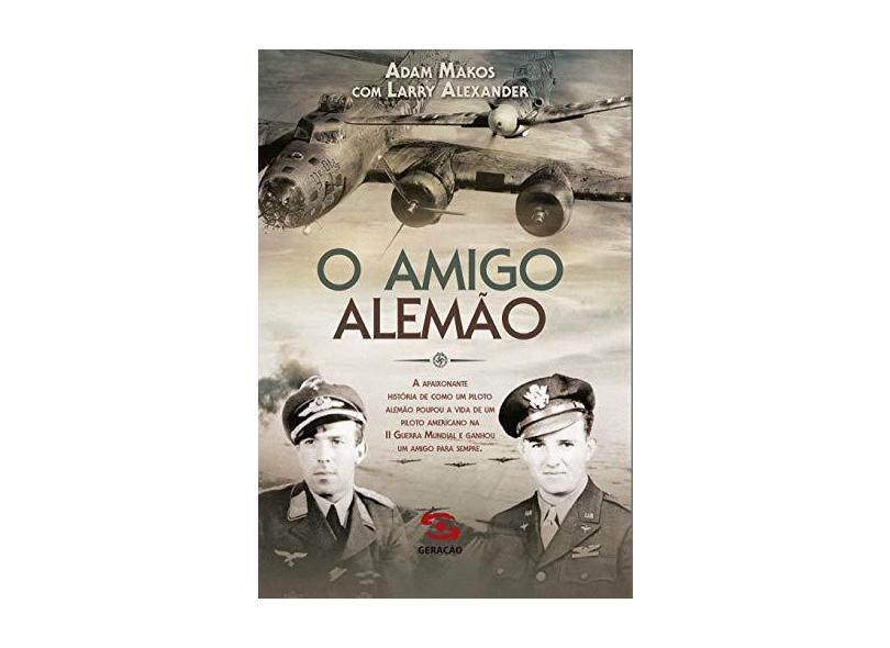 O Amigo Alemão - Alexander, Larry - 9788581303215