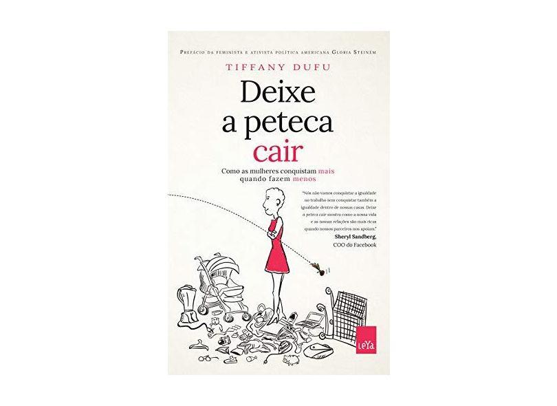 Deixe A Peteca Cair - Como As Mulheres Conquistam Mais Quando Fazem Menos - Tiffany Dufu - 9788544106556