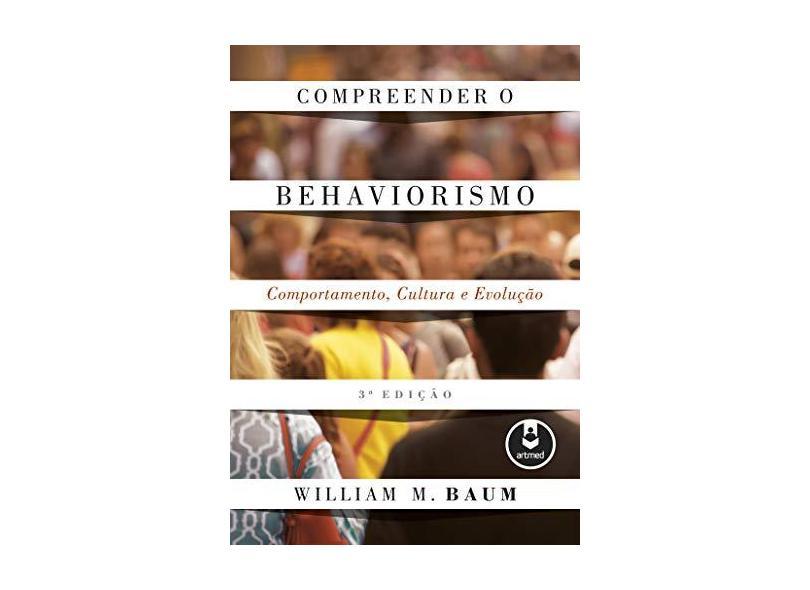 Compreender o Behaviorismo: Comportamento, Cultura e Evolução - William M. Baum - 9788582715239