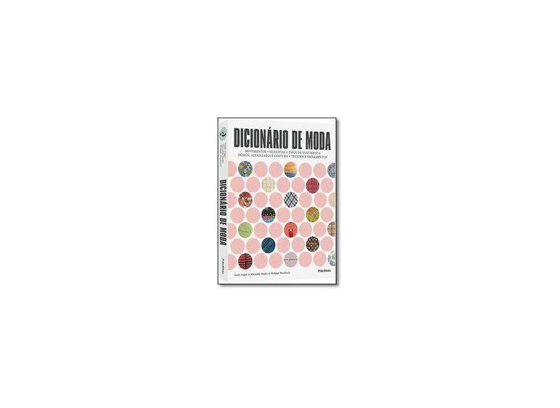 Dicionário de Moda: Movimentos, Silhuetas, Tipos de Vestimenta, Design, Alfaiataria e Costura - Tecidos e Ornamento - Emily Angus - 9788568684313